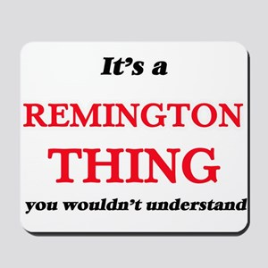 It's a Remington thing, you wouldn&# Mousepad