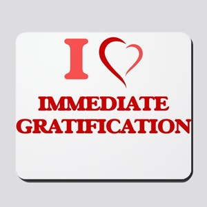 I Love Immediate Gratification Mousepad