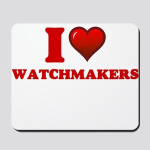 I love Watchmakers Mousepad