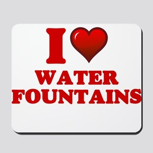 I love Water Fountains Mousepad