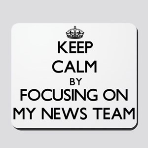 Keep Calm by focusing on My News Team Mousepad