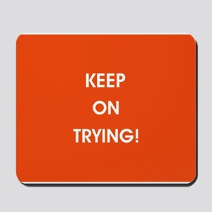 KEEP ON TRYING! Mousepad