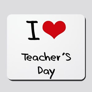 I love Teacher'S Day Mousepad