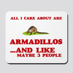 All I care about are Armadillos Mousepad