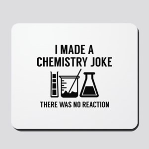 I Made A Chemistry Joke Mousepad