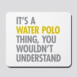 Its A Water Polo Thing Mousepad