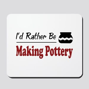 Rather Be Making Pottery Mousepad
