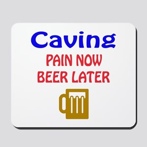 Caving Pain now Beer later Mousepad