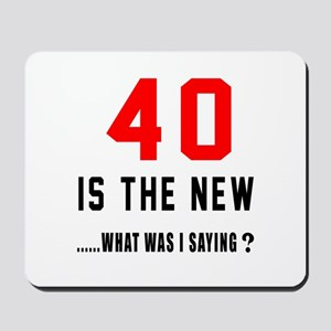 40 Is The New What Was I Saying ? Mousepad