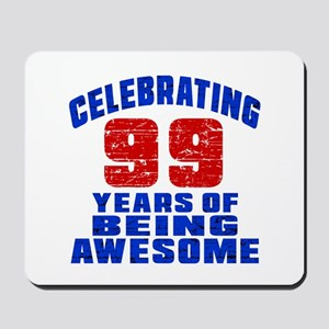 Celebrating 99 Years Of Being Awesome Mousepad