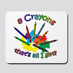 8 Crayons...That's All I Get? Mousepad