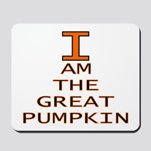 I am the Great Pumpkin Mousepad
