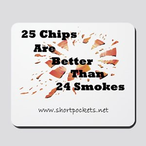 25 Chips Are Better Than 24 Smokes Mousepad
