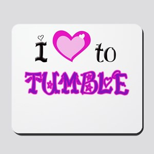 I Love to Tumble Mousepad
