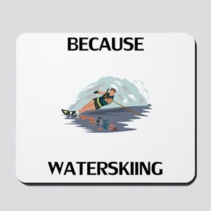 Because Waterskiing Mousepad
