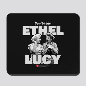 Ethel to my Lucy Mousepad