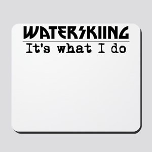 Waterskiing Its What I Do Mousepad