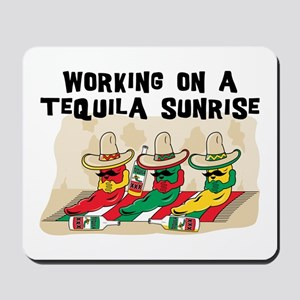 Working On A Tequila Sunrise Mousepad