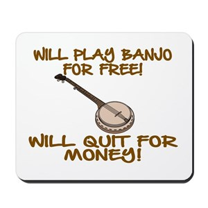 WILL PLAY BANJO FOR FREE  Mousepad
