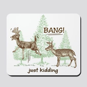 Bang! Just Kidding! Hunting Humor Mousepad