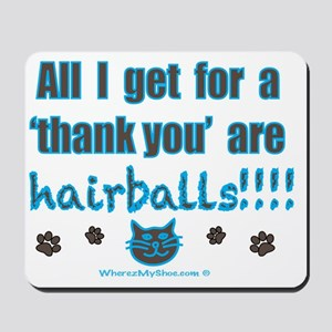 all I get for a thank you are hairballs Mousepad