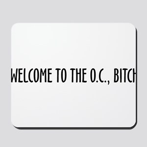 """Welcome to the O.C., Bitch"" Mousepad"