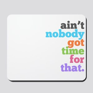 ain't nobody got time for that Mousepad