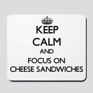 Keep Calm by focusing on Cheese Sandwich Mousepad