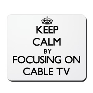 Keep Calm by focusing on Cable TV Mousepad