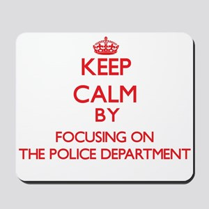 Keep Calm by focusing on The Police Depa Mousepad