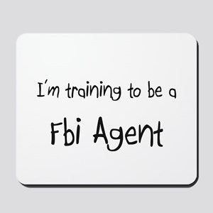 I'm training to be a Fbi Agent Mousepad