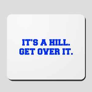 ITS-A-HILL-GET-OVER-IT-FRESH-BLUE Mousepad