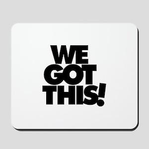 We Got This! Mousepad