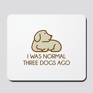 I Was Normal Three Dogs Ago Mousepad