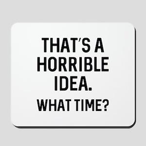 That's A Horrible Idea Mousepad