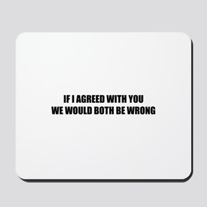 If I agreed with you Mousepad
