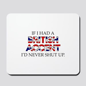 If I Had A British Accent Mousepad