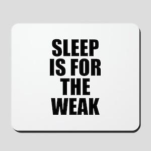 Sleep Is For The Weak Mousepad
