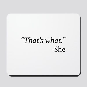 That's What - She Mousepad