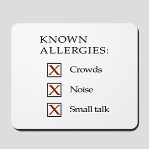 Known Allergies - crowds, noise, small talk Mousep