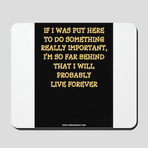 I'LL LIVE FOREVER Mousepad