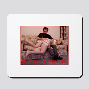 Behave Yourself! Mousepad