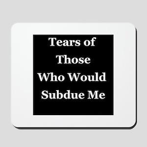 Tears of Those Who Would Subdue Me Mousepad