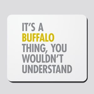 Its A Buffalo Thing Mousepad