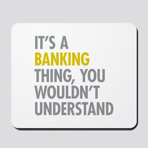 Its A Banking Thing Mousepad