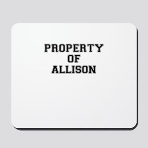 Property of ALLISON Mousepad