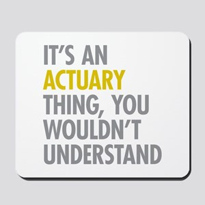 Its An Actuary Thing Mousepad