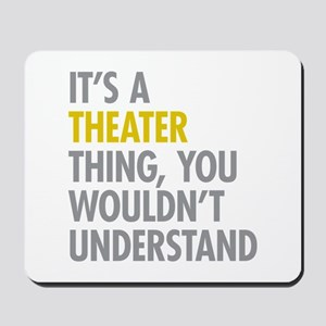 Its A Theater Thing Mousepad