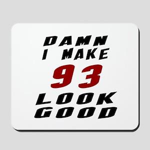 Damn I Make 93 Look Good Mousepad