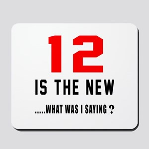 12 Is The New What Was I Saying ? Mousepad